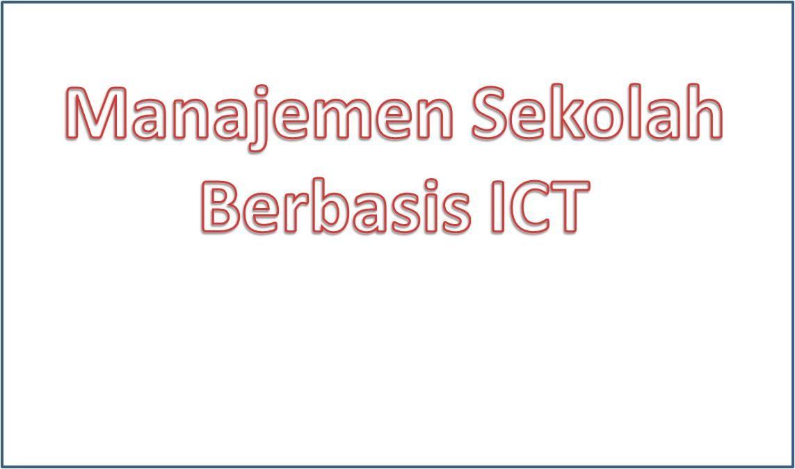 Manajemen Sekolah Berbasis ICT, Sebuah Tinjauan Progresivitas dan Rekonstruksional (Bag. 1)