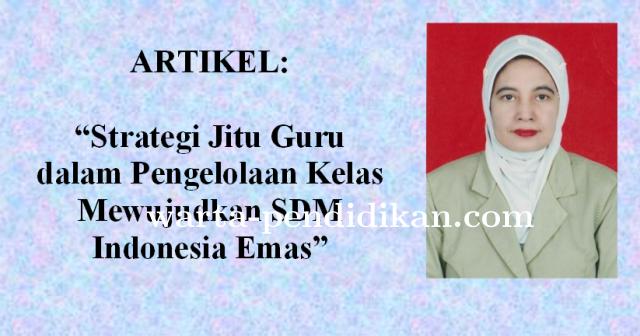 Strategi Jitu Guru dalam Pengelolaan Kelas Mewujudkan SDM Indonesia Emas